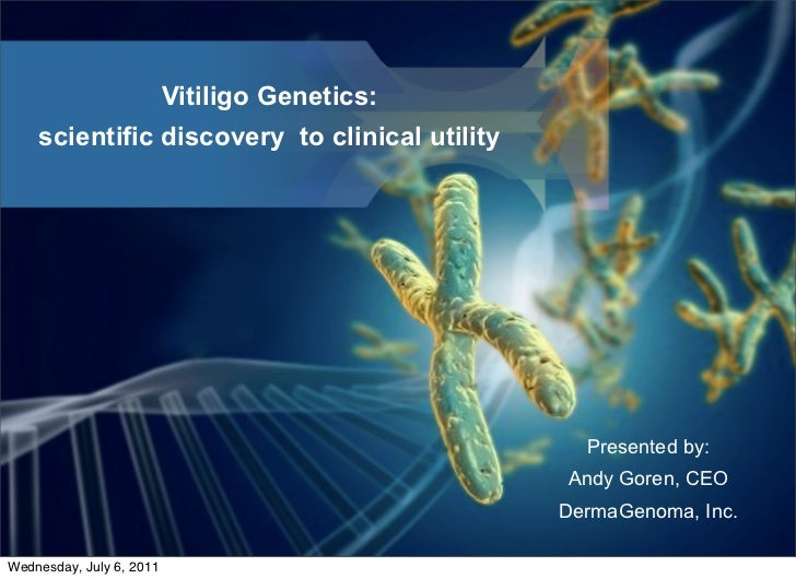 Vitiligo Genetics:    scientific discovery to clinical utility                                                 Presented b...
