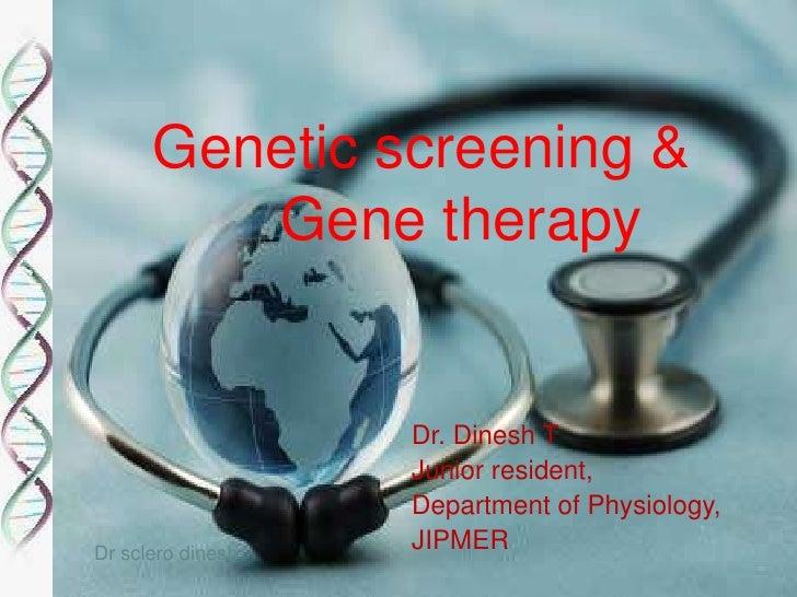 GENETIC SCREENING & GENE THERAPY<br />Genetic screening &<br />   Gene therapy<br />Dr. Dinesh T<br />Junior resident,<br...