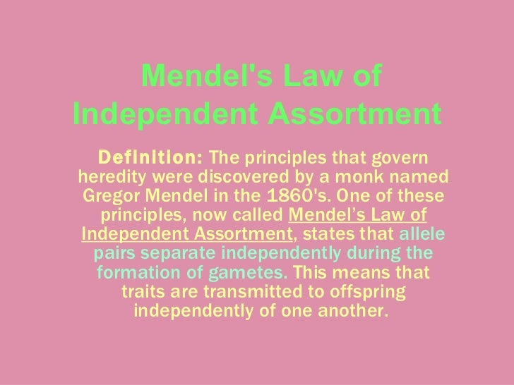 Mendels Law ofIndependent Assortment  Definition: The principles that governheredity were discovered by a monk namedGregor...