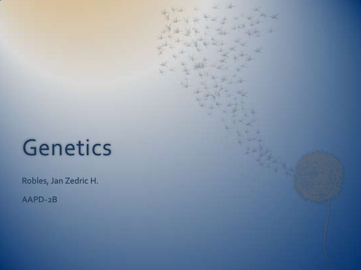 Genetics ppt Robles , Jan Zedric H.