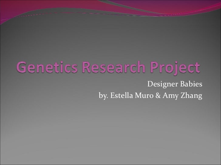 Designer Babies by. Estella Muro & Amy Zhang