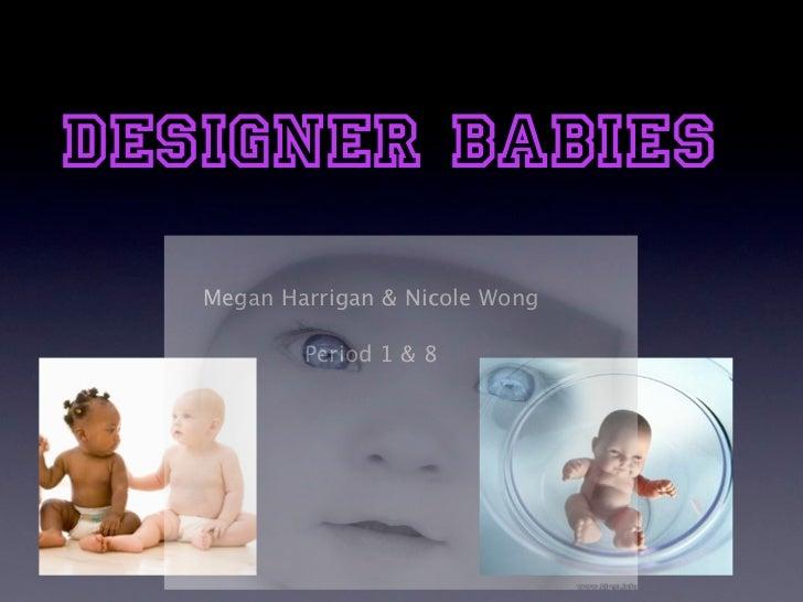 Designer Babies   Megan Harrigan & Nicole Wong           Period 1 & 8