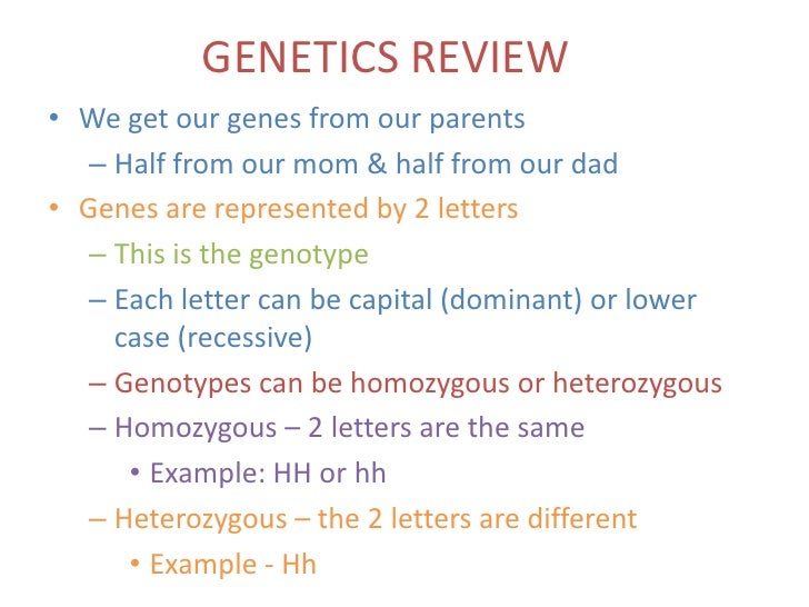 GENETICS REVIEW• We get our genes from our parents   – Half from our mom & half from our dad• Genes are represented by 2 l...