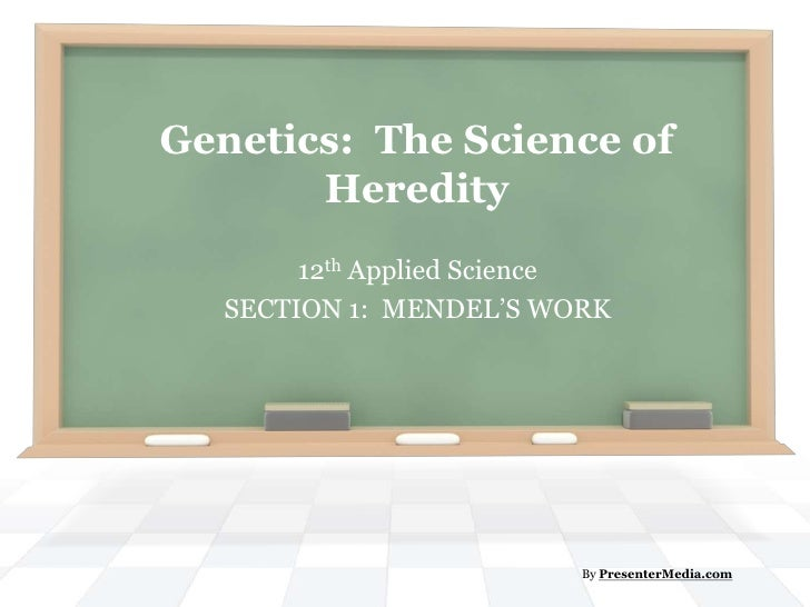 Genetics:  The Science of Heredity<br />12th Applied Science  <br />SECTION 1:  MENDEL'S WORK<br />By PresenterMedia.com<b...
