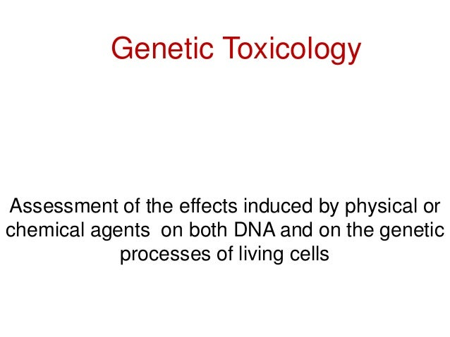 Genetic ToxicologyAssessment of the effects induced by physical orchemical agents on both DNA and on the genetic          ...