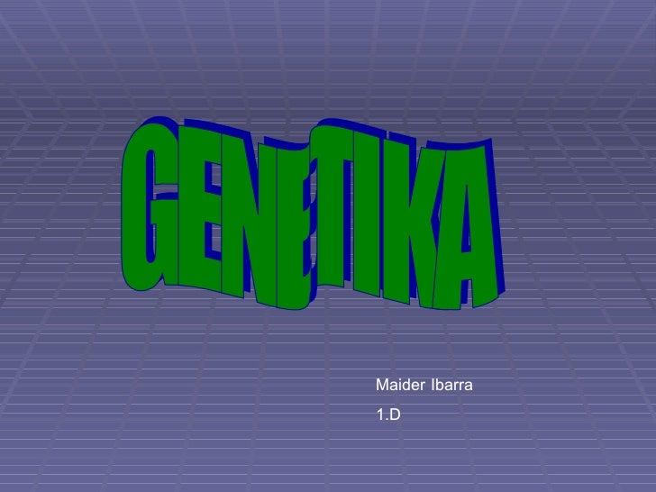 GENETIKA Maider Ibarra  1.D