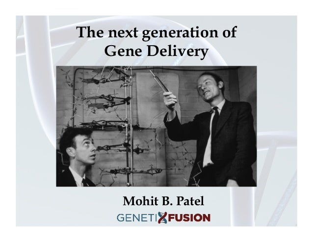 The next generation of Gene Delivery  Mohit B. Patel