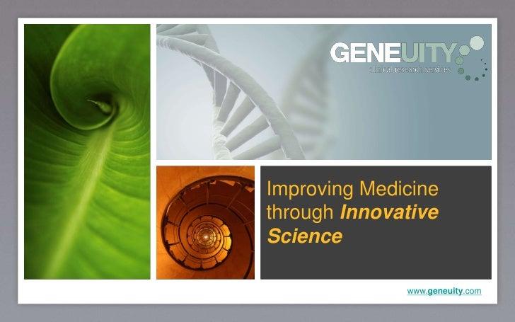 Improving MedicinethroughInnovative Science<br />www.geneuity.com<br />