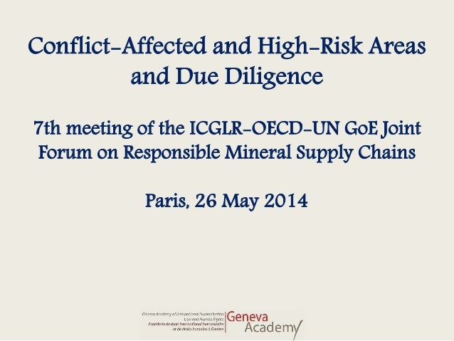 Conflict-Affected and High-Risk Areas and Due Diligence 7th meeting of the ICGLR-OECD-UN GoE Joint Forum on Responsible Mi...