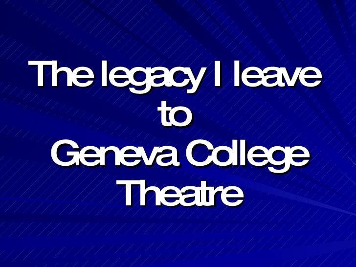 The legacy I leave  to  Geneva College Theatre