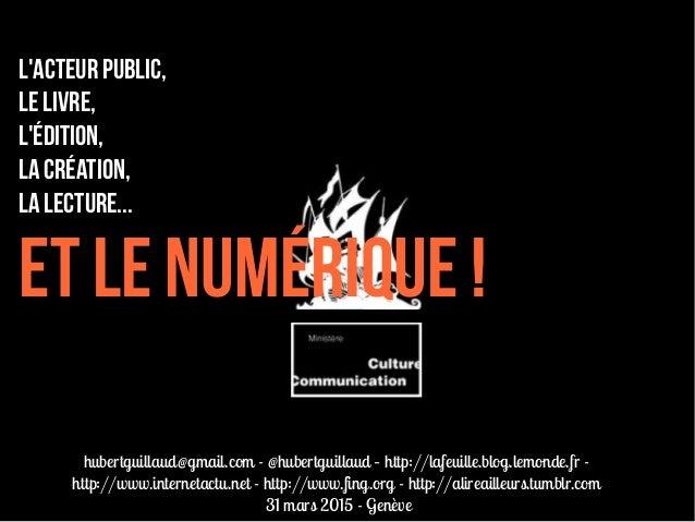L'acteur public, Le livre, l'édition, la création, la lecture... et le numérique! hubertguillaud@gmail.com - @hubertguill...