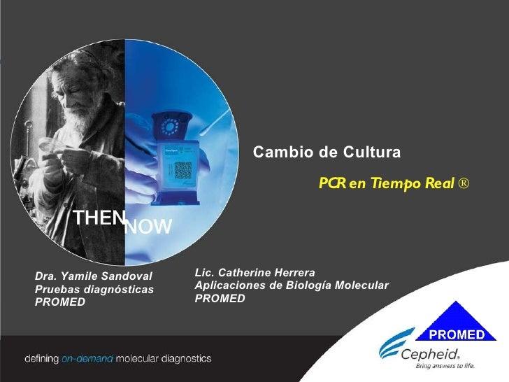PAGE  |   PAGE  |  1 Cambio de Cultura PCR en Tiempo Real  ® Dra. Yamile Sandoval Pruebas diagnósticas PROMED Lic. Catheri...
