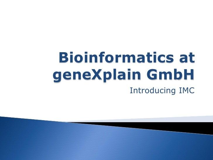 Bioinformatics atgeneXplain GmbH         Introducing IMC