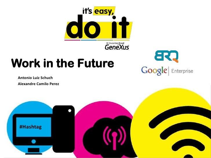 Work in the Future Antonio Luiz Schuch Alexandre Camilo Perez #Hashtag