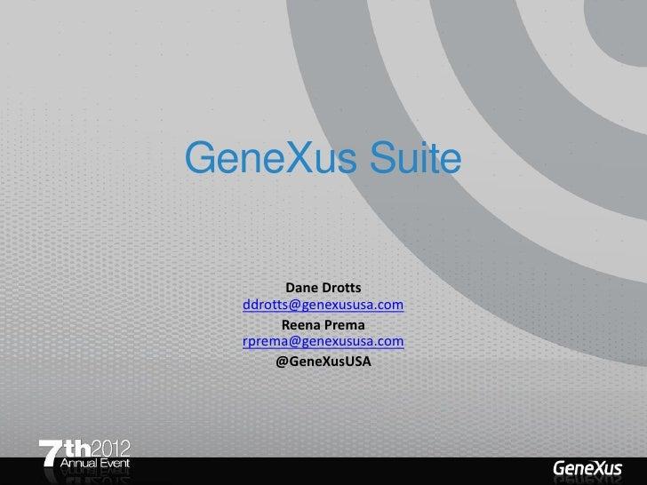 GeneXus Suite         Dane Drotts  ddrotts@genexususa.com        Reena Prema  rprema@genexususa.com       @GeneXusUSA