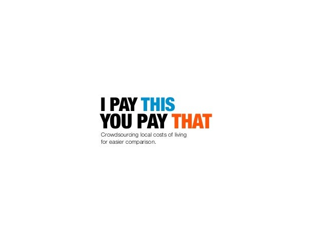 I PAY THIS YOU PAY THATCrowdsourcing local costs of living for easier comparison.