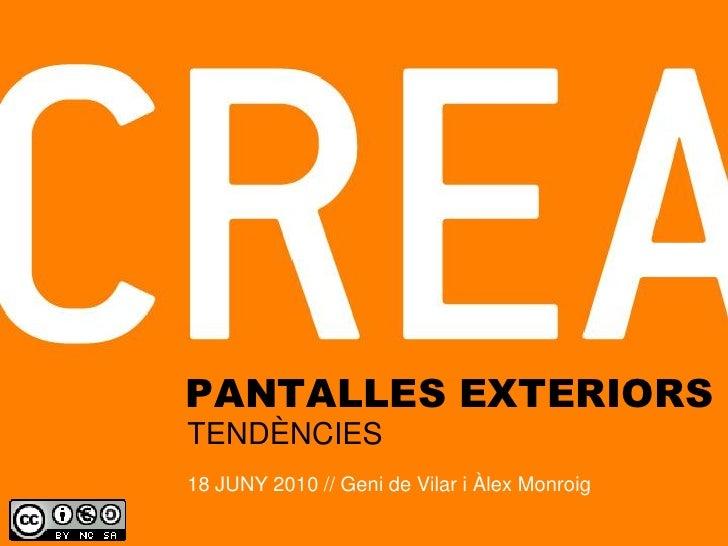 PANTALLES EXTERIORSTENDÈNCIES18 JUNY 2010 // Geni de Vilar i Àlex Monroig