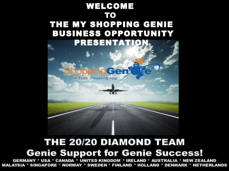 WELCOME   TO  THE MY SHOPPING GENIE BUSINESS OPPORTUNITY PRESENTATION