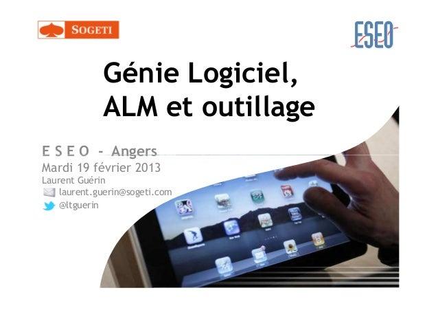 Génie Logiciel,             ALM et outillageE S E O - AngersMardi 19 février 2013Laurent Guérin    laurent.guerin@sogeti.c...