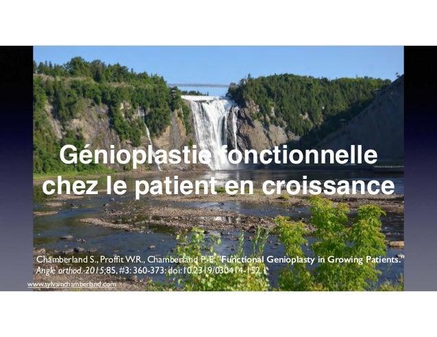 """Génioplastie fonctionnelle chez le patient en croissance Chamberland S., Proffit W.R., Chamberland P.-E. """"Functional Geniop..."""
