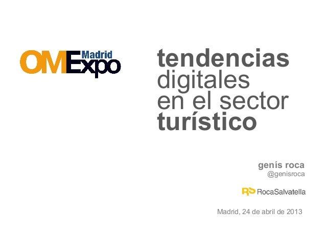 genís roca @genisroca tendencias en el sector digitales turístico Madrid, 24 de abril de 2013