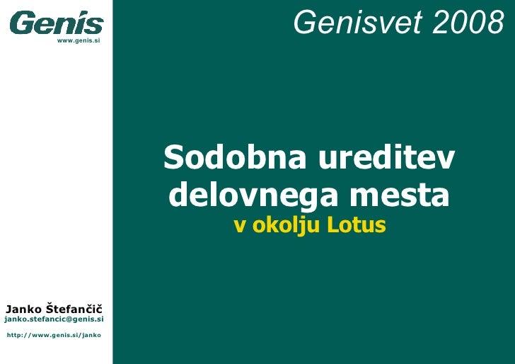 Sodobna ureditev delovnega mesta v okolju Lotus [email_address] http://www.genis.si/janko Janko Štefančič Genisvet 200 8 w...