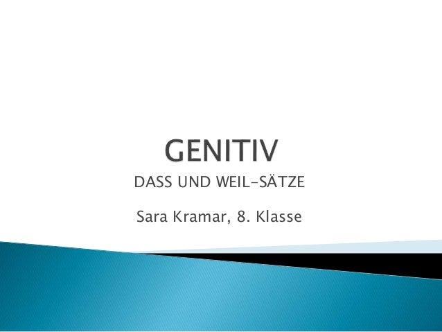 DASS UND WEIL-SÄTZE Sara Kramar, 8. Klasse