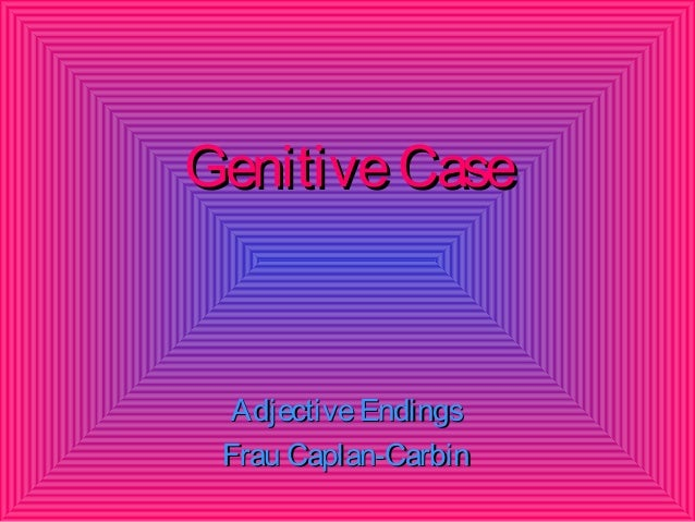 Genitive Case  Adjective Endings Frau Caplan-Carbin
