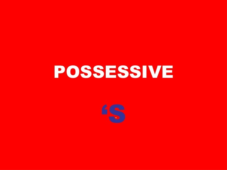 POSSESSIVE ' S