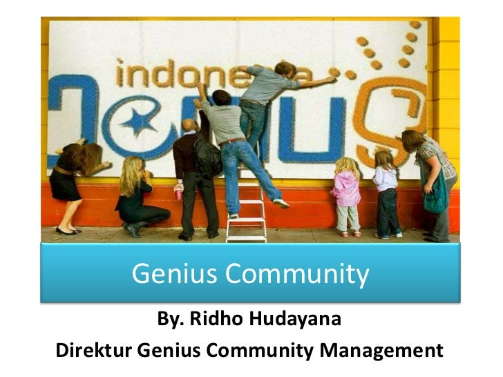 Genius Community<br />By. RidhoHudayana<br />Direktur Genius Community Management<br />