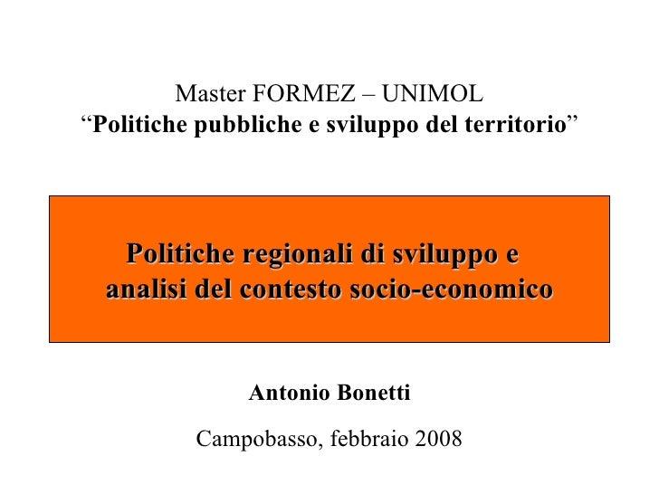 """Master FORMEZ – UNIMOL""""Politiche pubbliche e sviluppo del territorio""""   Politiche regionali di sviluppo e  analisi del con..."""