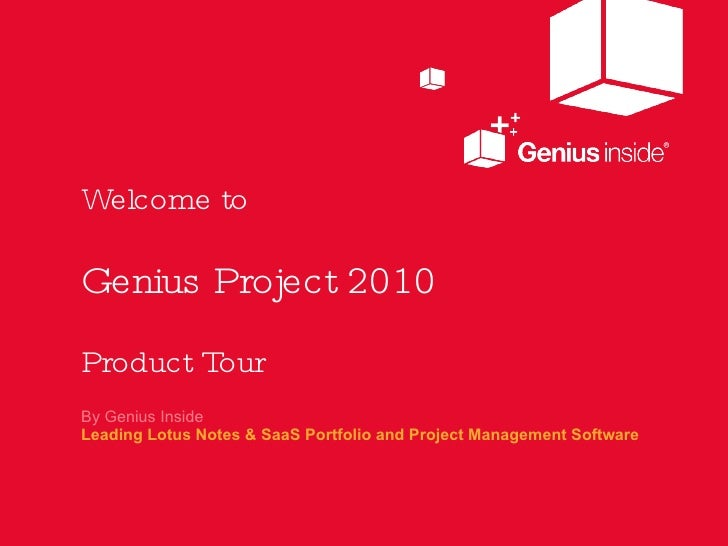 Welcome to   Genius Project 2010   Product Tour <ul><li>By Genius Inside </li></ul><ul><li>Leading Lotus Notes & SaaS Port...