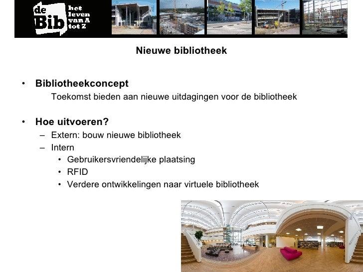 Nieuwe bibliotheek <ul><li>Bibliotheekconcept </li></ul><ul><ul><li>Toekomst bieden aan nieuwe uitdagingen voor de bibliot...