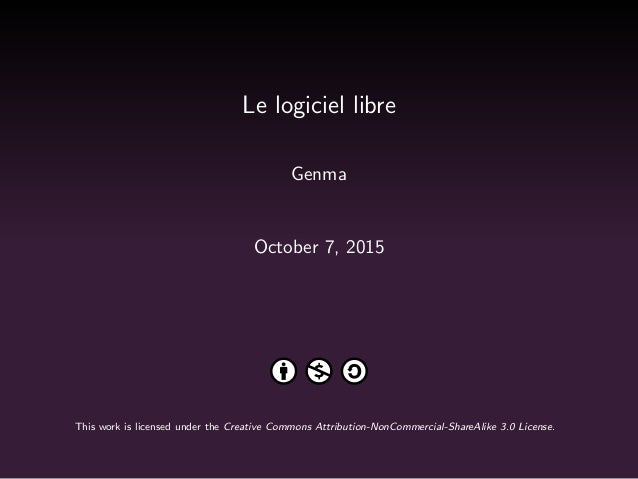 Le logiciel libre Genma October 7, 2015 This work is licensed under the Creative Commons Attribution-NonCommercial-ShareAl...