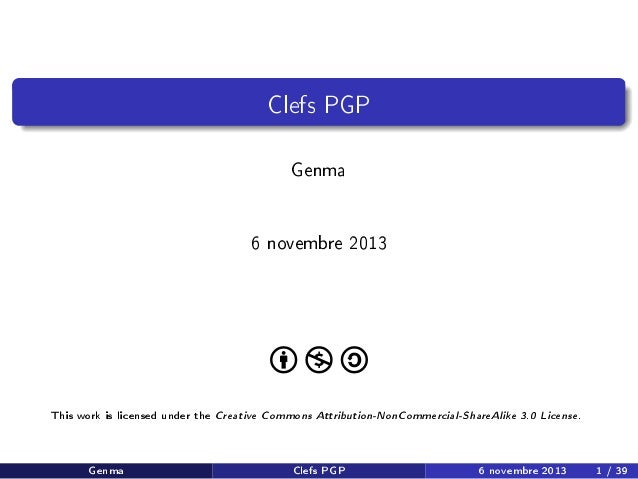 Clefs PGP Genma 6 novembre 2013  This work is licensed under the  Genma  Creative Commons Attribution-NonCommercial-ShareA...
