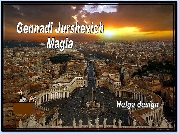 Helga design Gennadi Jurshevich Magia