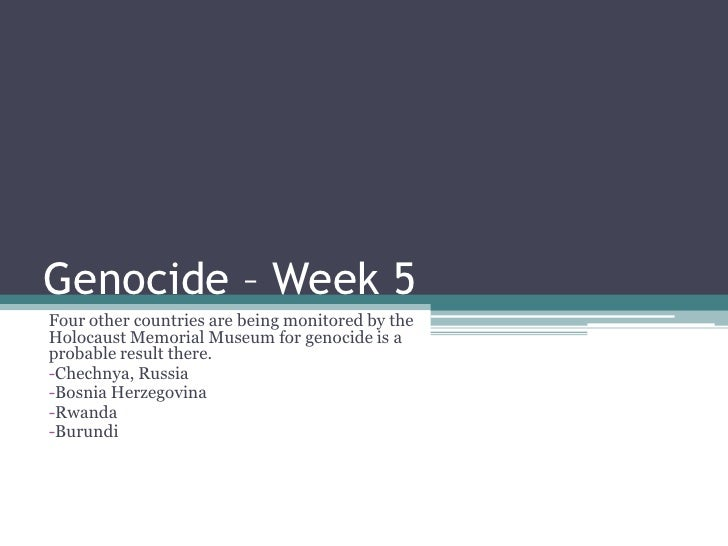 Genocide – Week 5<br />Four other countries are being monitored by the Holocaust Memorial Museum for genocide is a probabl...