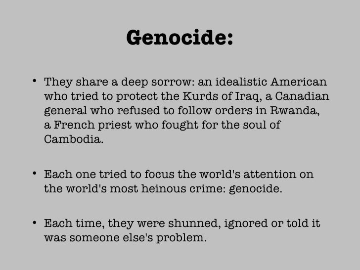 Genocide: <ul><li>They share a deep sorrow: an idealistic American who tried to protect the Kurds of Iraq, a Canadian gene...