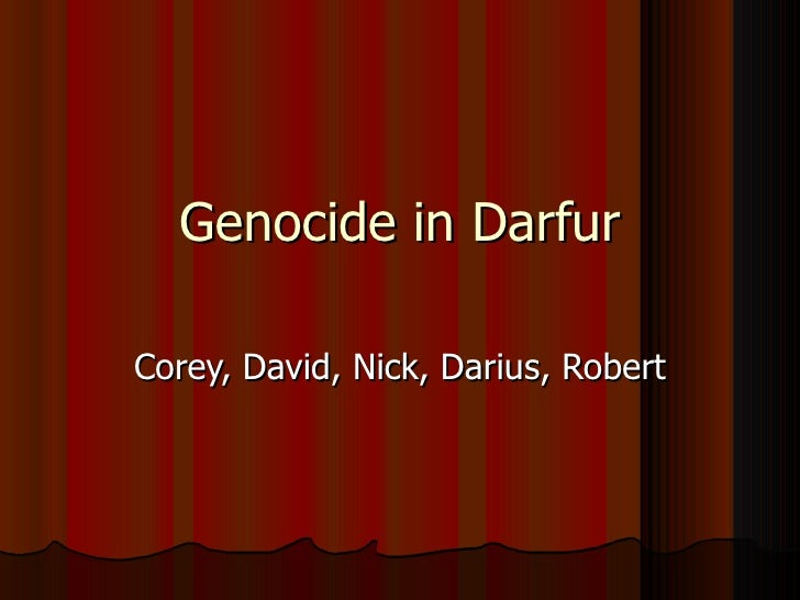 Genocide in Darfur Corey, David, Nick, Darius, Robert