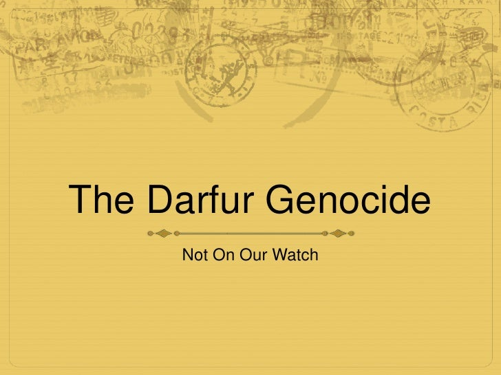 The Darfur Genocide<br />Not On Our Watch<br />