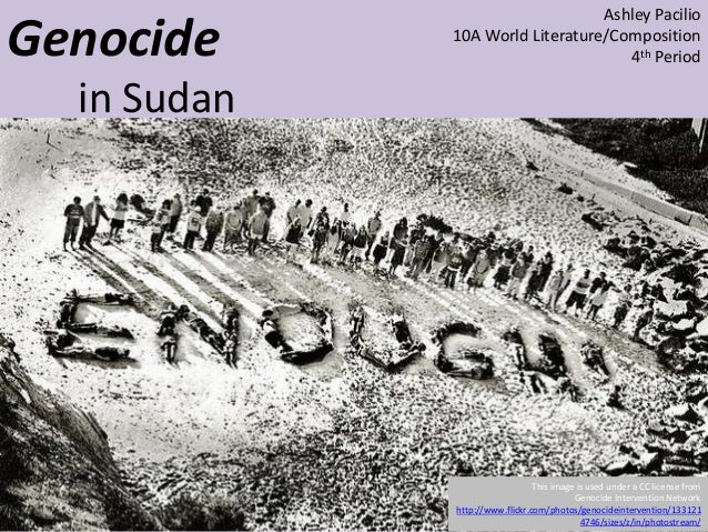 Genocide in Sudan Ashley Pacilio 10A World Literature/Composition 4th Period This image is used under a CC license from Ge...