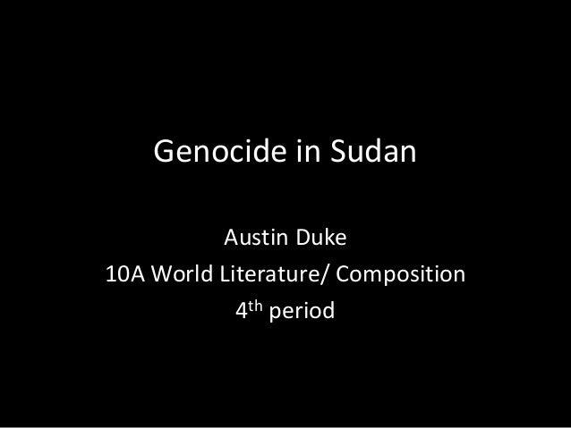 Genocide in Sudan Austin Duke 10A World Literature/ Composition 4th period