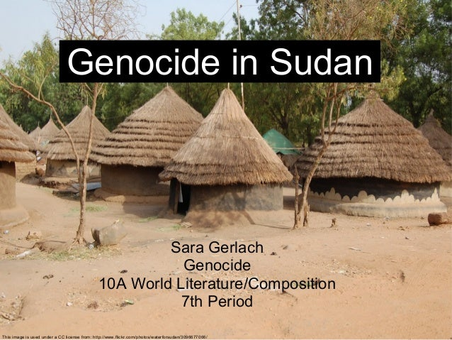Sara Gerlach Genocide 10A World Literature/Composition 7th Period Genocide in Sudan This image is used under a CC license ...