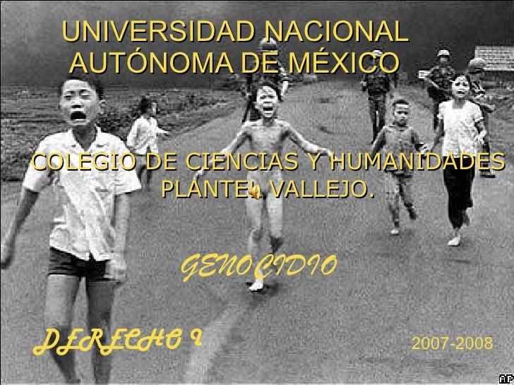 UNIVERSIDAD NACIONAL AUTÓNOMA DE MÉXICO COLEGIO DE CIENCIAS Y HUMANIDADES PLANTEL VALLEJO. GENOCIDIO DERECHO I 2007-2008