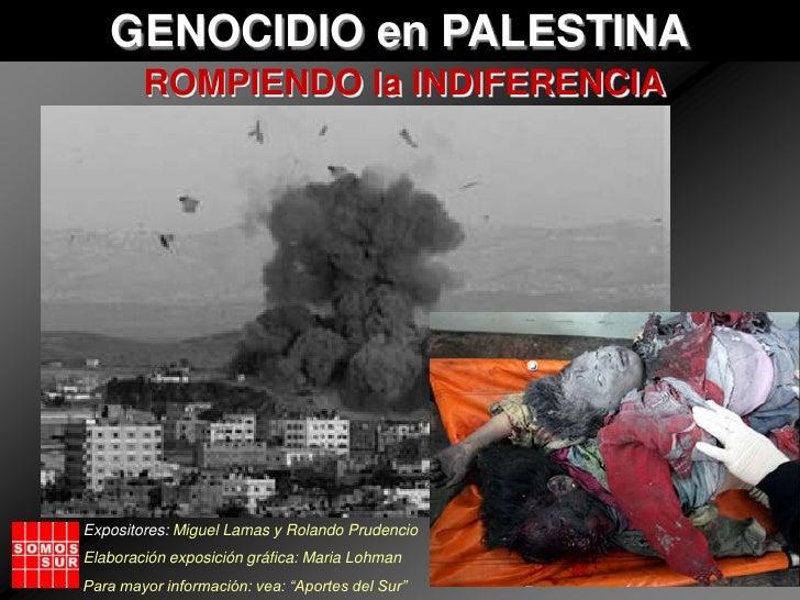 GENOCIDIO en PALESTINA<br />ROMPIENDO la INDIFERENCIA<br />Expositores: Miguel Lamas y Rolando Prudencio<br />Elaboración ...
