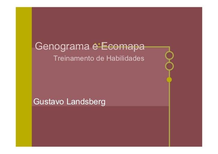 Genograma e Ecomapa     Treinamento de Habilidades     Gustavo Landsberg