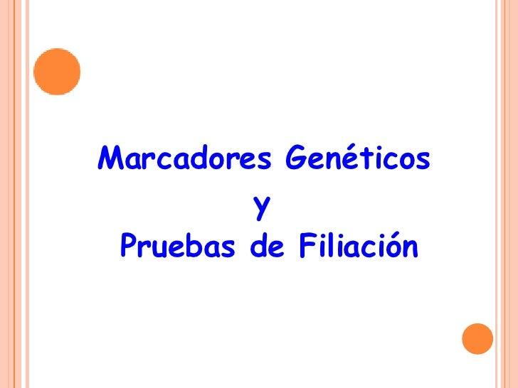 Marcadores Genéticos  y  Pruebas de Filiación