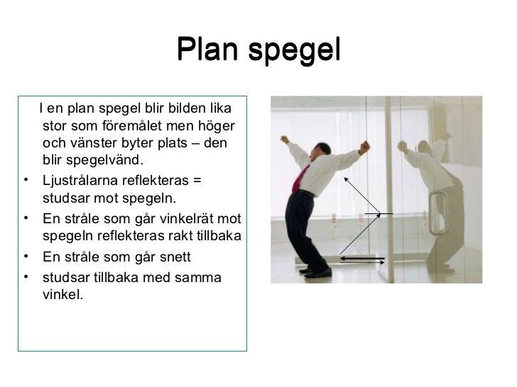Plan spegel Plan spegel <ul><li>I en plan spegel blir bilden lika stor som föremålet men höger och vänster byter plats – d...