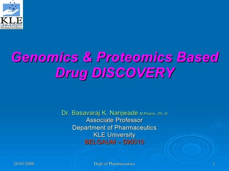 Genomics & Proteomics Based Drug DISCOVERY Dr. Basavaraj K. Nanjwade  M.Pharm., Ph. D Associate Professor Department of Ph...