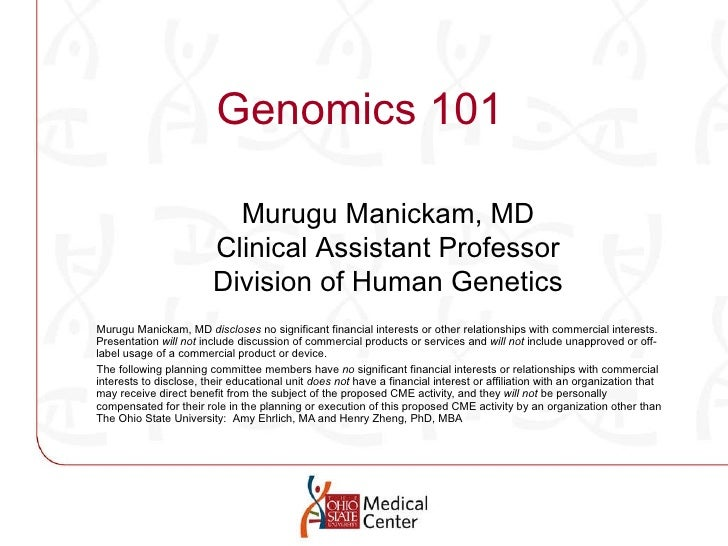 Genomics 101 Murugu Manickam, MD  discloses  no significant financial interests or other relationships with commercial int...